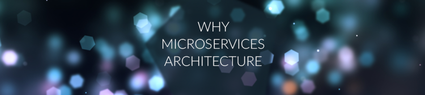 "The text ""Why Micorservices Architecture"" superimposed on a field of blue hexagonal lens flares"